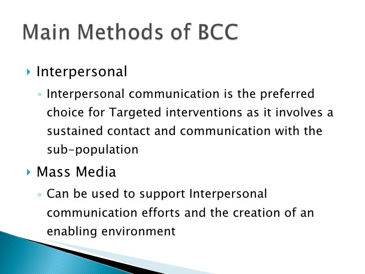 <ul><li>Interpersonal </li></ul><ul><ul><li>Interpersonal communication is the preferred choice for Targeted interventions...