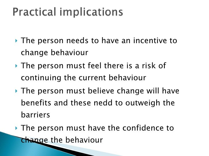 <ul><li>The person needs to have an incentive to change behaviour </li></ul><ul><li>The person must feel there is a risk o...
