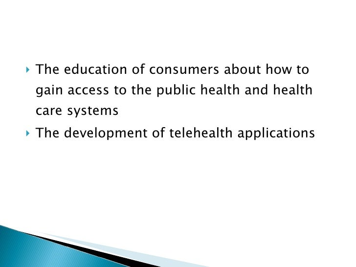 <ul><li>The education of consumers about how to gain access to the public health and health care systems </li></ul><ul><li...