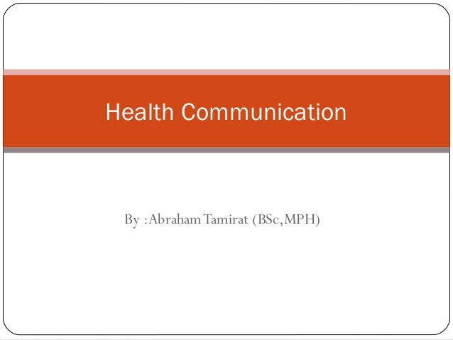 By :AbrahamTamirat (BSc,MPH) Health Communication