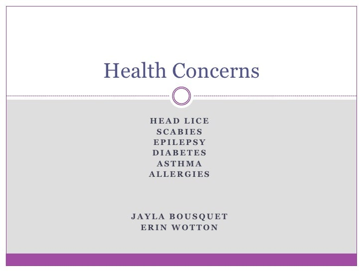 Head Lice<br />Scabies<br />Epilepsy<br />Diabetes<br />Asthma<br />Allergies <br />JaylaBousquet<br />Erin Wotton<br />He...