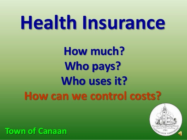 Health InsuranceHow much?Who pays?Who uses it?How can we control costs?Town of Canaan