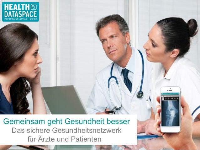 Gemeinsam geht Gesundheit besser Das sichere Gesundheitsnetzwerk für Ärzte und Patienten