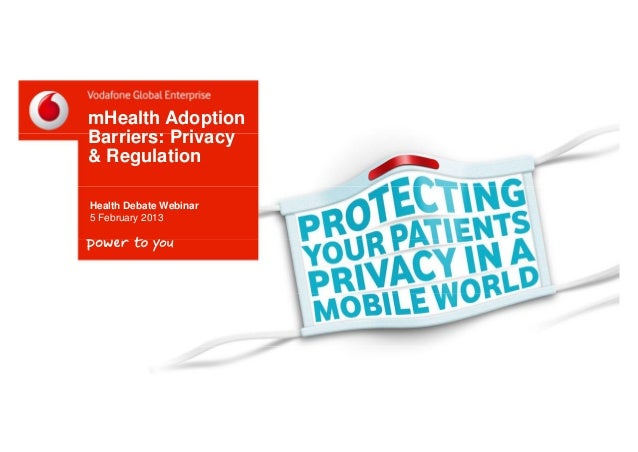mHealth AdoptionBarriers: Privacy& RegulationHealth Debate Webinar5 February 2013