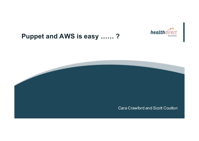 Puppet and AWS is easy …… ? Cara Crawford and Scott Coulton