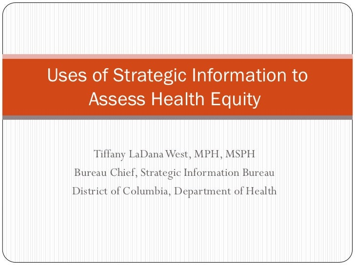 Uses of Strategic Information to    Assess Health Equity       Tiffany LaDanaWest, MPH, MSPH   Bureau Chief, Strategic Inf...
