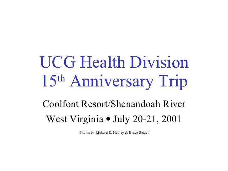 UCG Health Division 15 th  Anniversary Trip Coolfont Resort/ Shenandoah River West Virginia    July 20-21, 2001 Photos by...