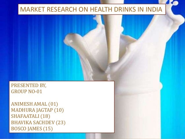 MARKET RESEARCH ON HEALTH DRINKS IN INDIAPRESENTED BY,GROUP NO-01ANIMESH AMAL (01)MADHURA JAGTAP (10)SHAFAATALI (18)BHAVIK...