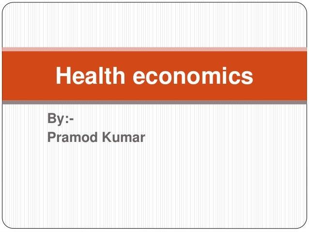 By:- Pramod Kumar Health economics