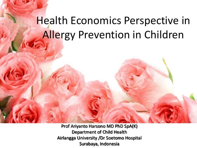 Health Economics Perspective in Allergy Prevention in Children Prof Ariyanto Harsono MD PhD SpA(K) Department of Child Hea...
