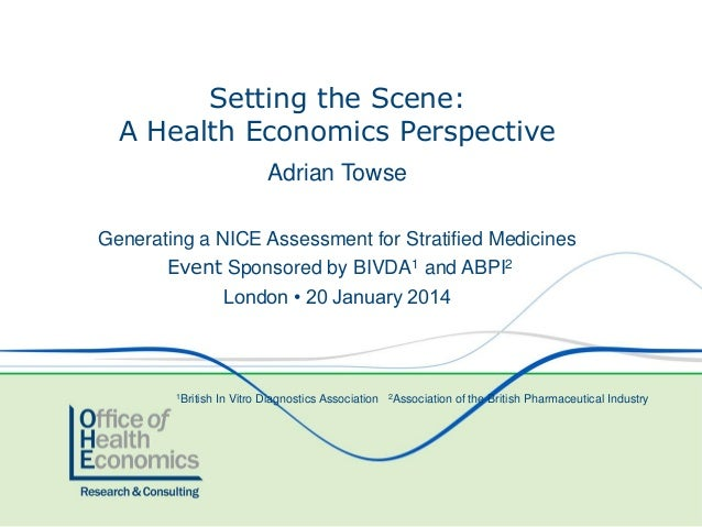 Setting the Scene: A Health Economics Perspective Adrian Towse Generating a NICE Assessment for Stratified Medicines Event...