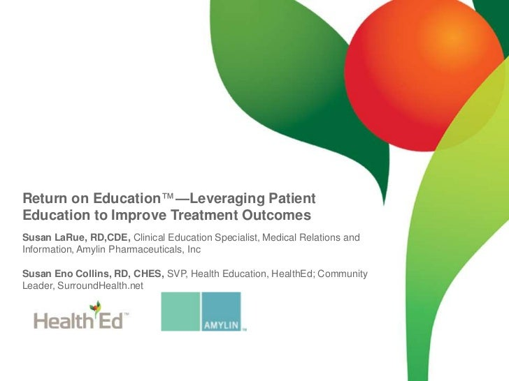 Return on Education™—Leveraging Patient Education to Improve Treatment Outcomes<br />Susan LaRue, RD,CDE, Clinical Educati...