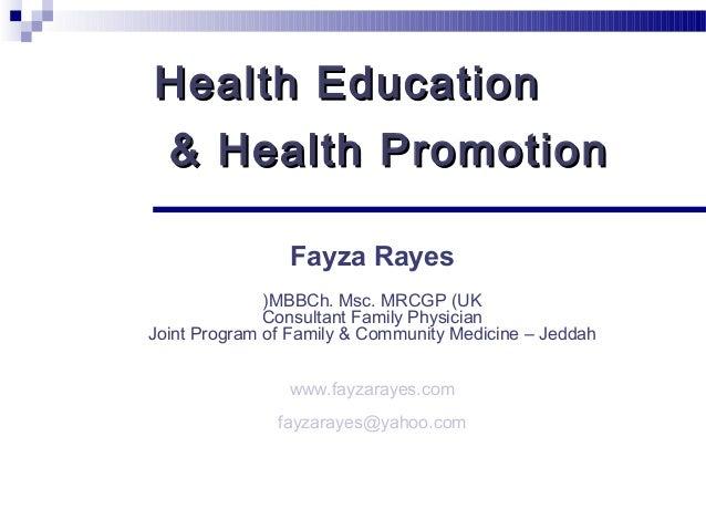 Health Education  & Health Promotion                Fayza Rayes              (MBBCh. Msc. MRCGP (UK              Consultan...
