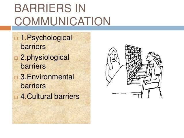 barriers to communication in the health Most common barriers to effective communication 1 physiological barriers: ill health, poor eyesight or hearing difficulties, pain 5 problems with structure.