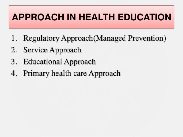 the different approaches to health education There are many different approaches and theories on teaching style most agree that for all pupils to have an equal experience in education, teachers.