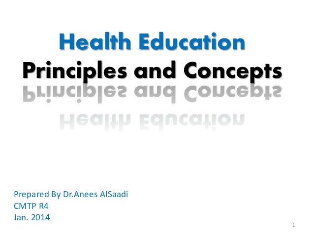 Health Education Principles and Concepts  Prepared By Dr.Anees AlSaadi CMTP R4 Jan. 2014 1