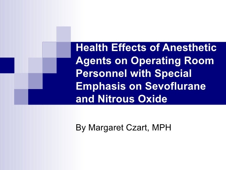 Health Effects of Anesthetic Agents on Operating Room Personnel with Special Emphasis on Sevoflurane and Nitrous Oxide By ...
