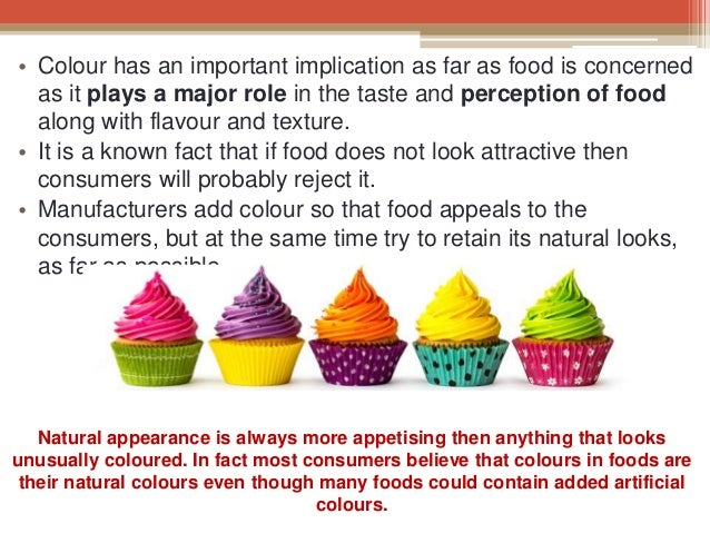 the important effexts of food colours Another important property of food coloring is that when it is dissolved in water, the color remains the reason this happens is that food-coloring molecules absorb some wavelengths of light and let others pass through, resulting in the color we see (fig 4.