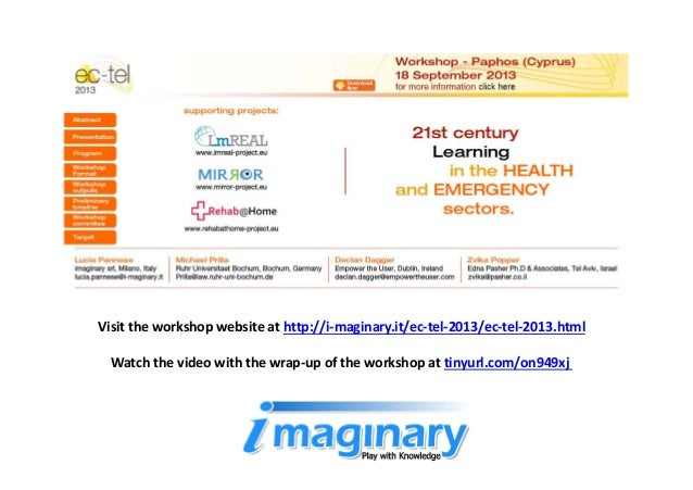 Visit theworkshopwebsiteathttp://i‐maginary.it/ec‐tel‐2013/ec‐tel‐2013.html Watchthevideowiththewrap‐upofthewo...