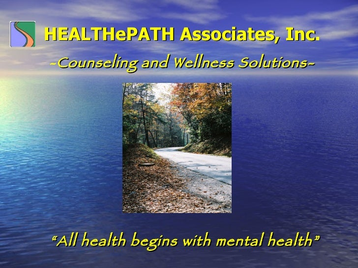 """HEALTHePATH Associates, Inc . - Counseling and Wellness Solutions- """" All health begins with mental health"""""""