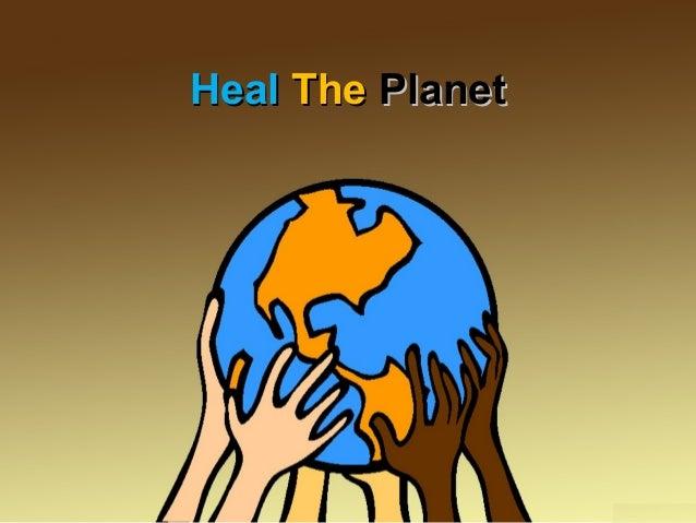 HealHeal TheThe PlanetPlanet