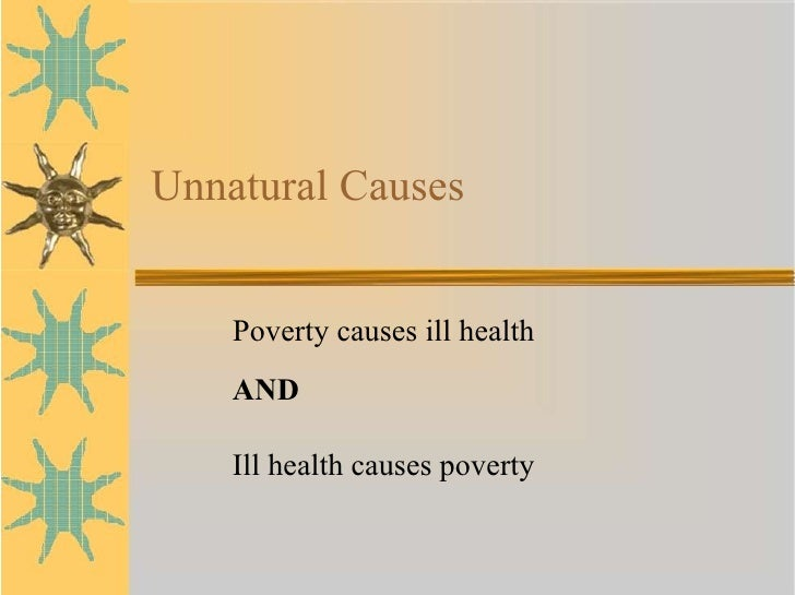 Unnatural Causes Poverty causes ill health  AND Ill health causes poverty