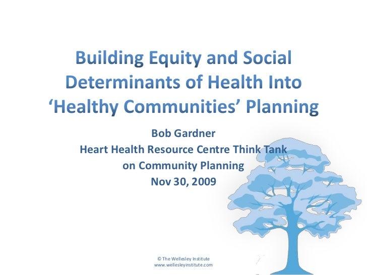 Bob GardnerHeart Health Resource Centre Think Tank        on Community Planning             Nov 30, 2009               © T...