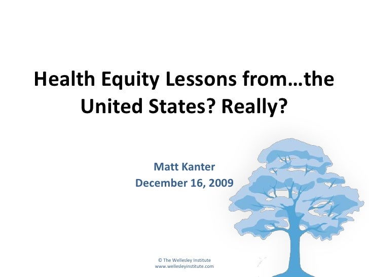 Health Equity Lessons from…the      United States? Really?               Matt Kanter           December 16, 2009          ...