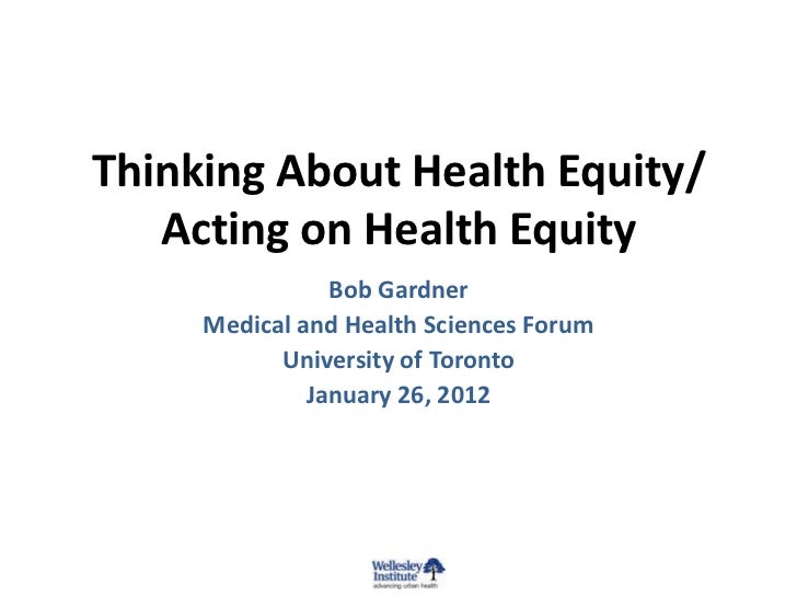Thinking About Health Equity/   Acting on Health Equity                Bob Gardner     Medical and Health Sciences Forum  ...