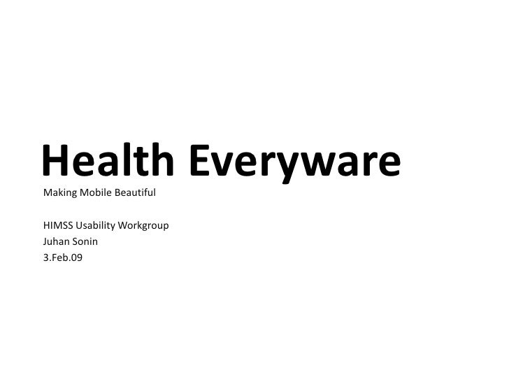 Health Everyware<br />Making Mobile Beautiful<br />HIMSS Usability Workgroup<br />Juhan Sonin<br />3.Feb.09<br />