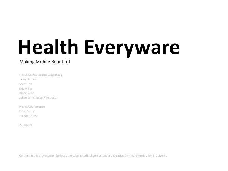 Health Everyware<br />Making Mobile Beautiful<br />HIMSS Celltop Design Workgroup<br />Janey Barnes<br />Scott Lind<br />E...