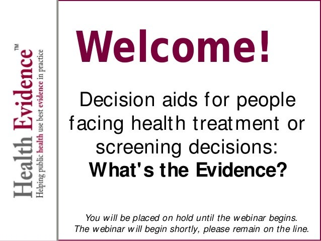 Welcome! Decision aids for people facing health treatment or screening decisions: What's the Evidence? You will be placed ...