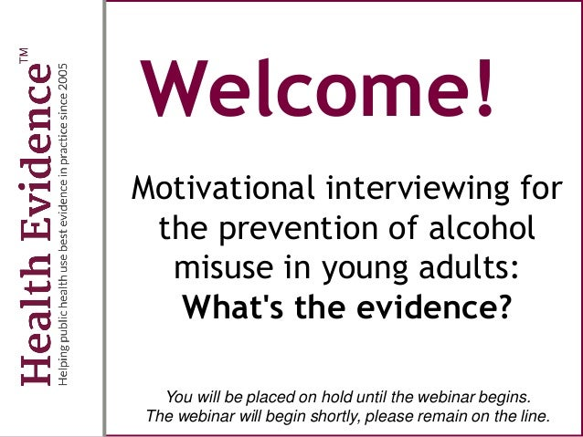 Welcome! Motivational interviewing for the prevention of alcohol misuse in young adults: What's the evidence? You will be ...
