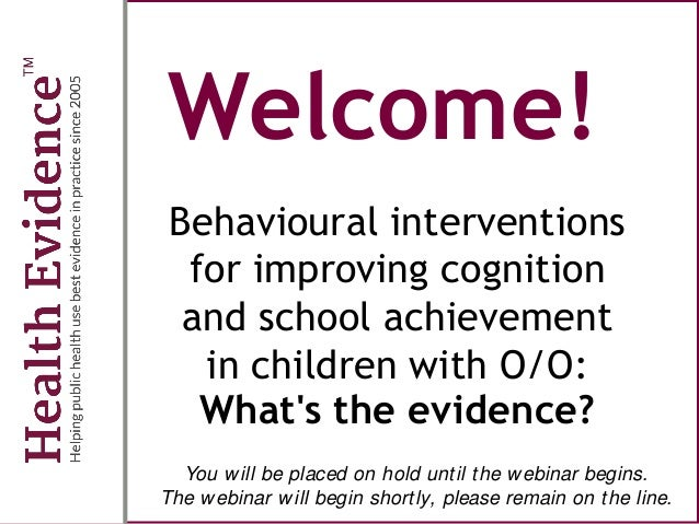 Welcome! Behavioural interventions for improving cognition and school achievement in children with O/O: What's the evidenc...
