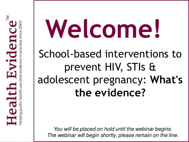 Welcome! School-based interventions to prevent HIV, STIs & adolescent pregnancy: What's the evidence? You will be placed o...