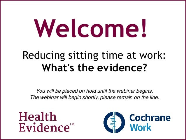 Welcome! Reducing sitting time at work: What's the evidence? You will be placed on hold until the webinar begins. The webi...