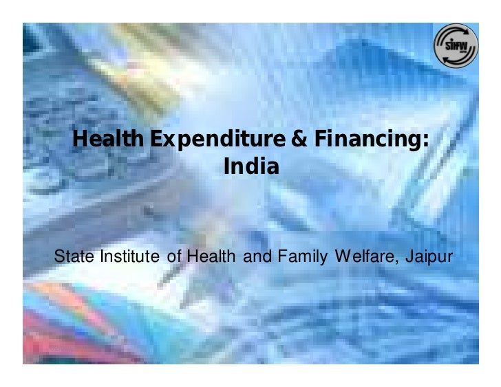 Health Expenditure & Financing:                  India    State Institute of Health and Family Welfare, Jaipur     02/02/2...