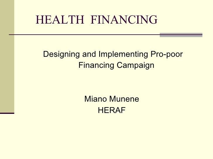 HEALTH  FINANCING <ul><li>Designing and Implementing Pro-poor </li></ul><ul><li>Financing Campaign </li></ul><ul><li>Miano...