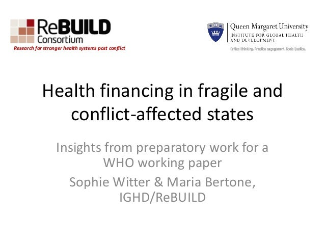Health financing in fragile and conflict-affected states Insights from preparatory work for a WHO working paper Sophie Wit...