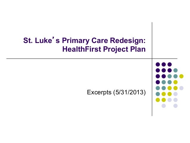 St. Luke's Primary Care Redesign:HealthFirst Project PlanExcerpts (5/31/2013)
