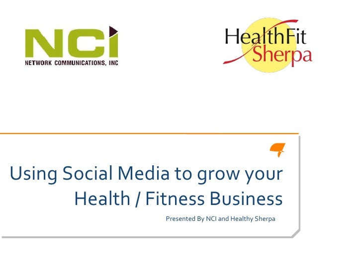 Using Social Media to grow your Health / Fitness Business Presented By NCI and Healthy Sherpa