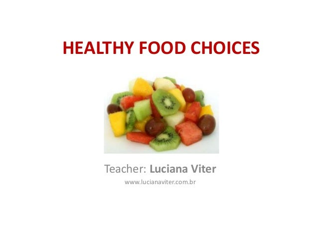 HEALTHY FOOD CHOICES Teacher: Luciana Viter www.lucianaviter.com.br