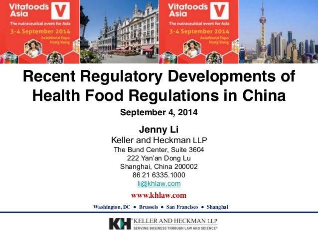 Recent Regulatory Developments of  Health Food Regulations in China  September 4, 2014  Jenny Li  Keller and Heckman LLP  ...