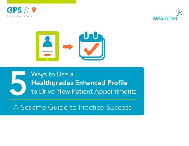 GPS // Guide to Practice Success  5  Ways to Use a Healthgrades Enhanced Profile to Drive New Patient Appointments  A Sesa...