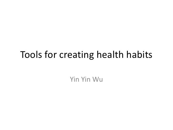 Tools for creating health habits<br />Yin Yin Wu<br />
