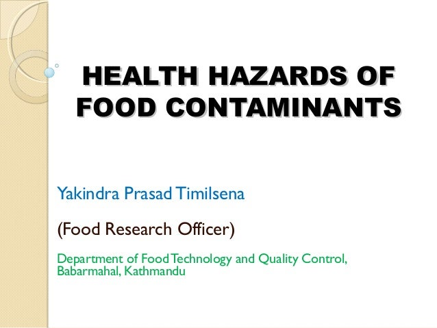 HEALTH HAZARDS OF   FOOD CONTAMINANTSYakindra Prasad Timilsena(Food Research Officer)Department of Food Technology and Qua...