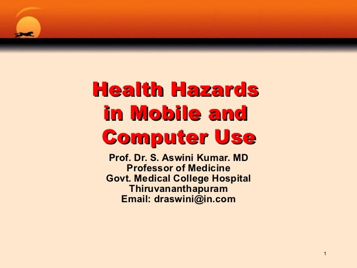 Health Hazards  in Mobile and  Computer Use Prof. Dr. S. Aswini Kumar. MD Professor of Medicine Govt. Medical College Hosp...