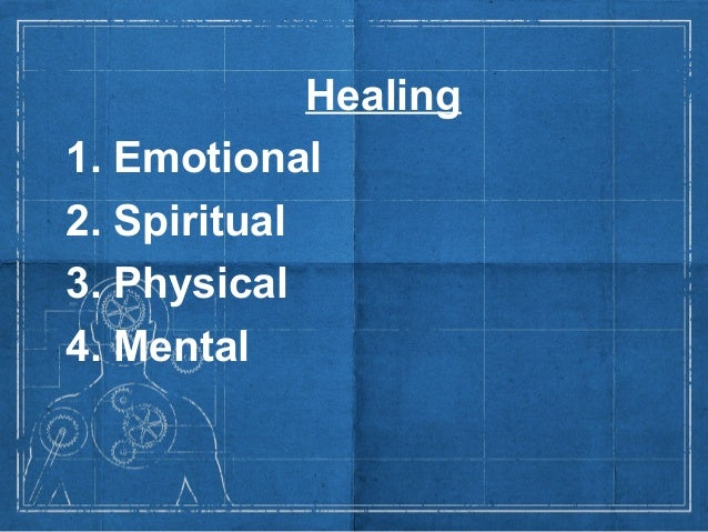 Healing1. Emotional2. Spiritual3. Physical4. Mental