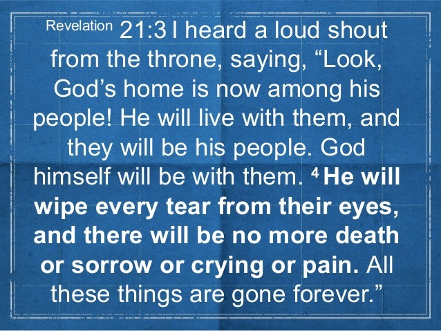 """Revelation21:3 I heard a loud shoutfrom the throne, saying, """"Look,God's home is now among hispeople! He will live with the..."""