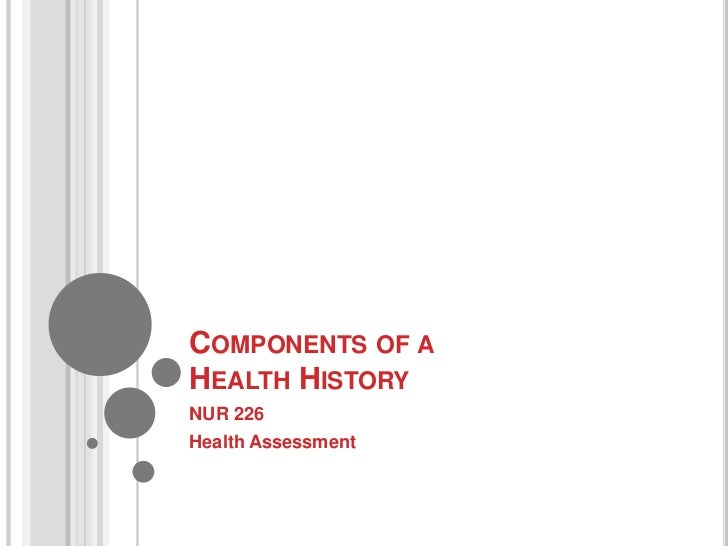 COMPONENTS OF AHEALTH HISTORYNUR 226Health Assessment